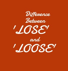 Difference Between Lose and Loose